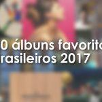 2017年ブラジル音楽~よく聴いたアルバム20選【動画&試聴あり】