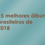 2018年によく聴いたアルバム15選(ブラジル音楽編)